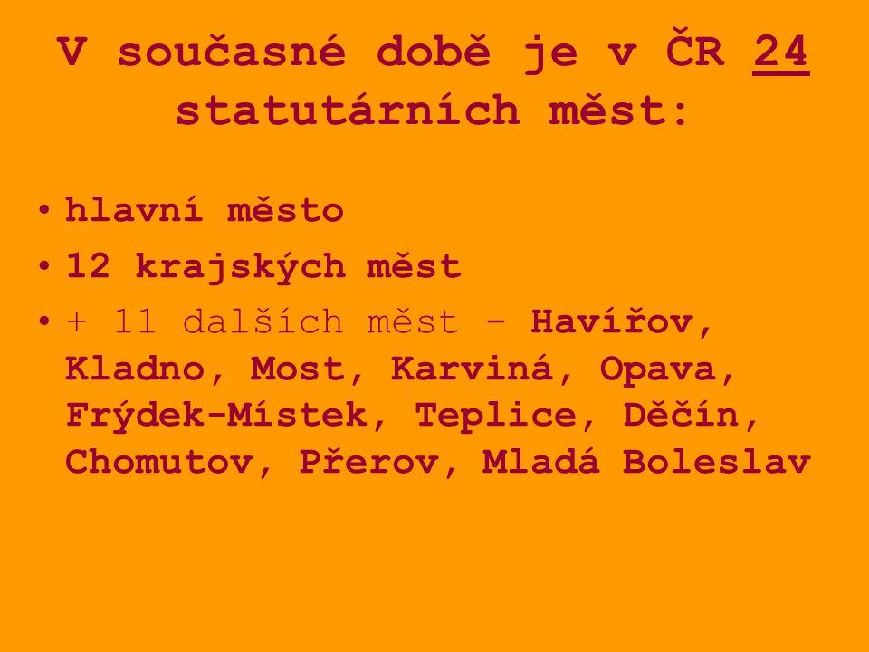 V současné době je v ČR 24 statutárních měst: hlavní město 12 krajských měst + 11 dalších měst - Havířov, Kladno, Most, Karviná, Opava, Frýdek-Místek,