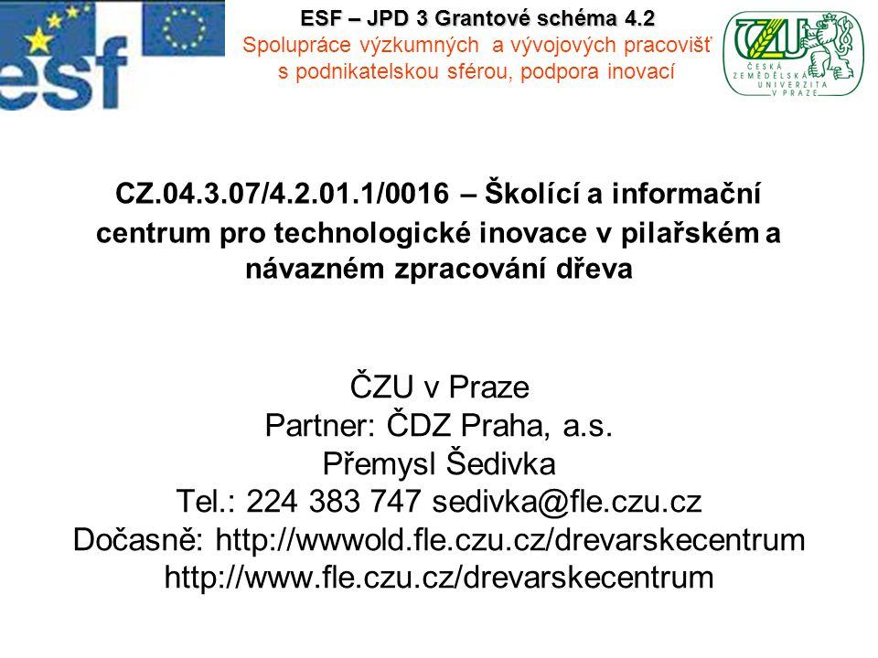 CZ.04.3.07/4.2.01.1/0016 – Školící a informační centrum pro technologické inovace v pilařském a návazném zpracování dřeva ČZU v Praze Partner: ČDZ Pra