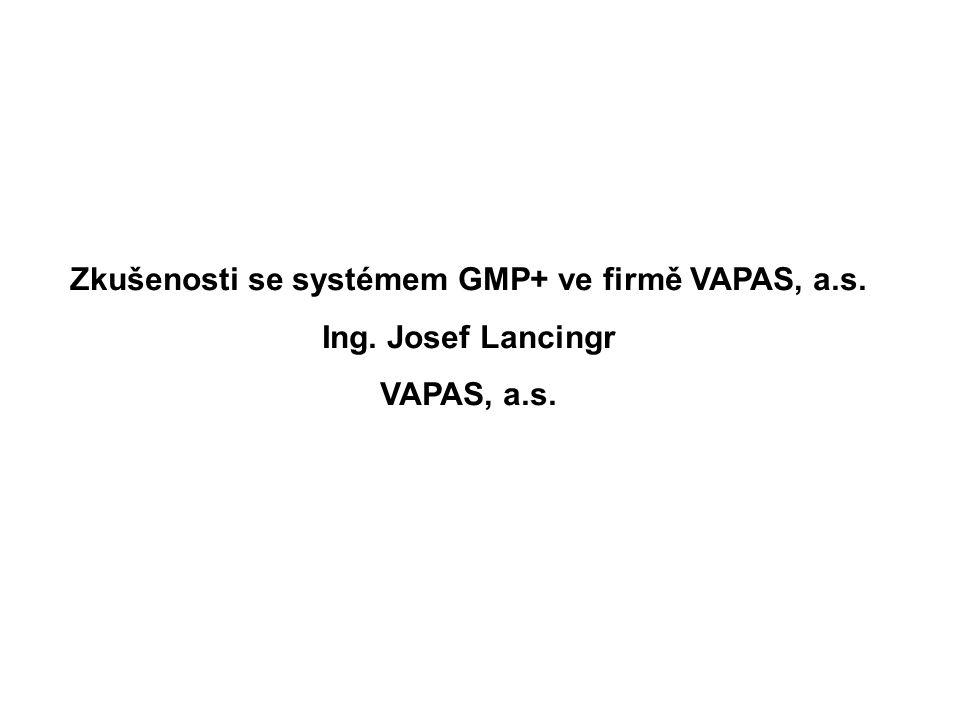 Zkušenosti se systémem GMP+ ve firmě VAPAS, a.s. Ing. Josef Lancingr VAPAS, a.s.