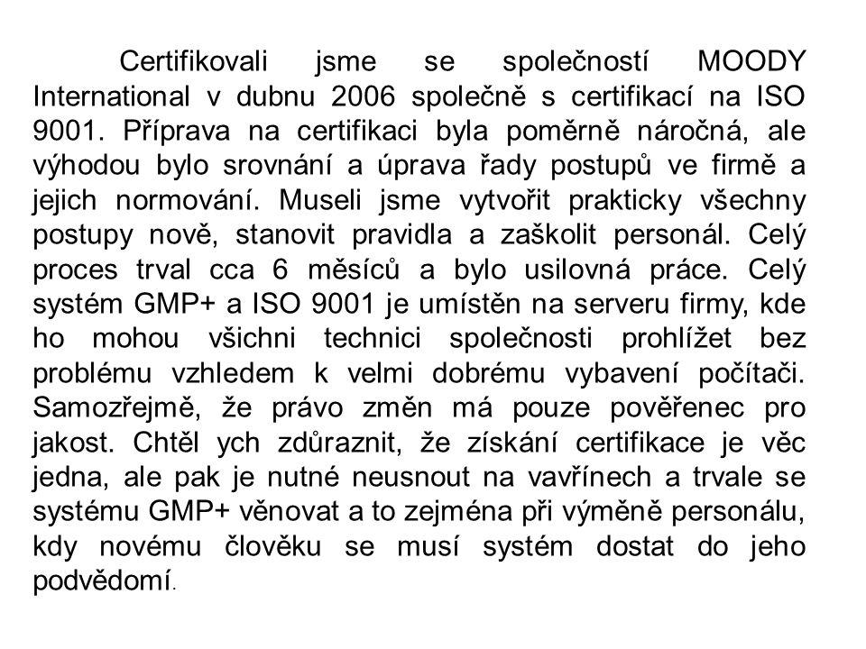Certifikovali jsme se společností MOODY International v dubnu 2006 společně s certifikací na ISO 9001. Příprava na certifikaci byla poměrně náročná, a