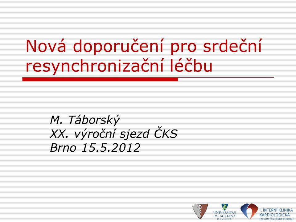 Nová doporučení pro srdeční resynchronizační léčbu M. Táborský XX. výroční sjezd ČKS Brno 15.5.2012