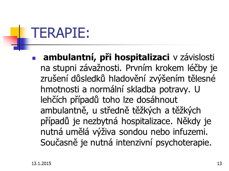 13.1.201513 TERAPIE: ambulantní, při hospitalizaci v závislosti na stupni závažnosti. Prvním krokem léčby je zrušení důsledků hladovění zvýšením těles