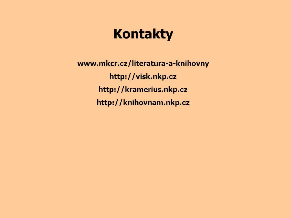Kontakty www.mkcr.cz/literatura-a-knihovny http://visk.nkp.cz http://kramerius.nkp.cz http://knihovnam.nkp.cz
