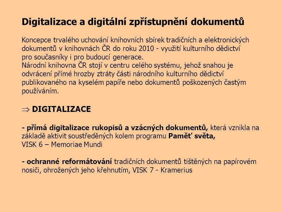 Digitalizace a digitální zpřístupnění dokumentů Koncepce trvalého uchování knihovních sbírek tradičních a elektronických dokumentů v knihovnách ČR do roku 2010 - využití kulturního dědictví pro současníky i pro budoucí generace.