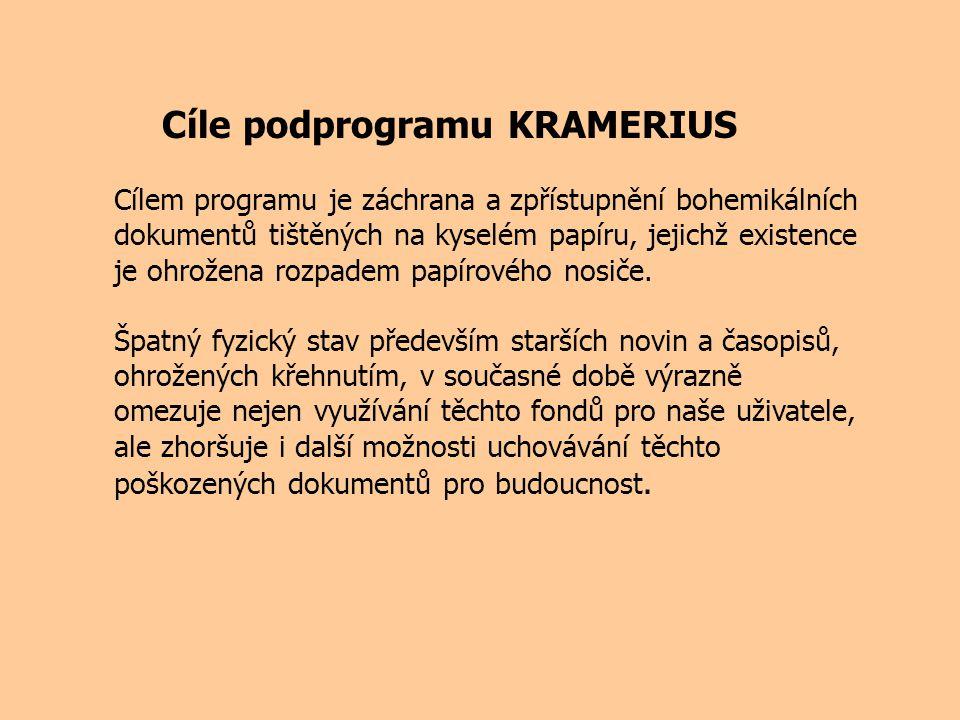 Cíle podprogramu KRAMERIUS Cílem programu je záchrana a zpřístupnění bohemikálních dokumentů tištěných na kyselém papíru, jejichž existence je ohrožena rozpadem papírového nosiče.