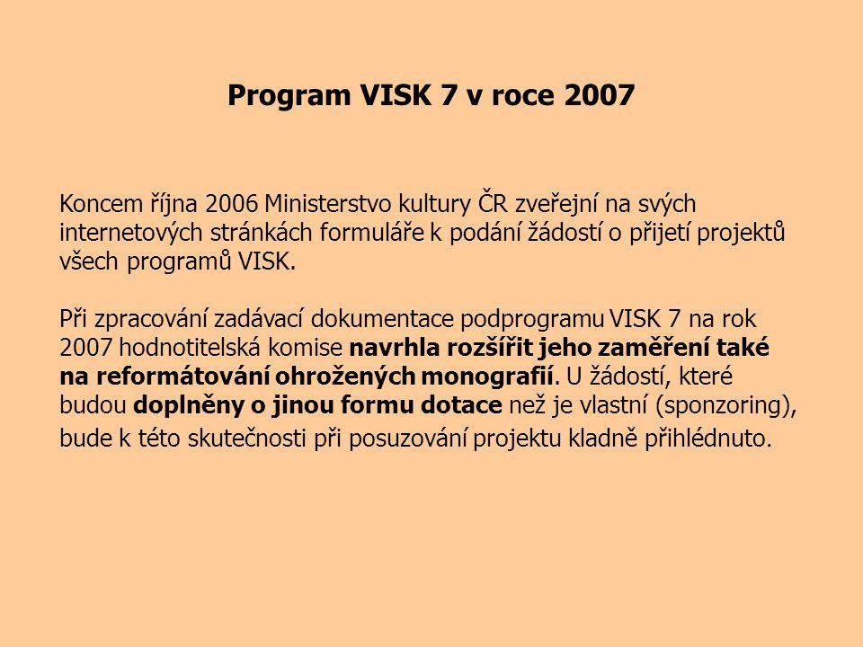 Program VISK 7 v roce 2007 Koncem října 2006 Ministerstvo kultury ČR zveřejní na svých internetových stránkách formuláře k podání žádostí o přijetí projektů všech programů VISK.