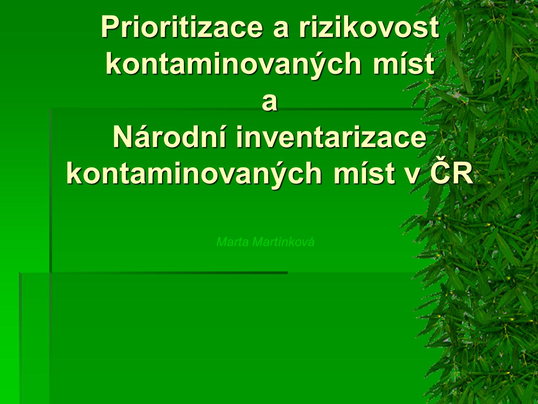 Prioritizace a rizikovost kontaminovaných míst a Národní inventarizace kontaminovaných míst v ČR Marta Martínková