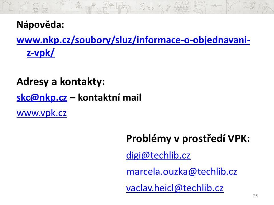 Nápověda: www.nkp.cz/soubory/sluz/informace-o-objednavani- z-vpk/ Adresy a kontakty: skc@nkp.czskc@nkp.cz – kontaktní mail www.vpk.cz Problémy v prostředí VPK: digi@techlib.cz marcela.ouzka@techlib.cz vaclav.heicl@techlib.cz 26