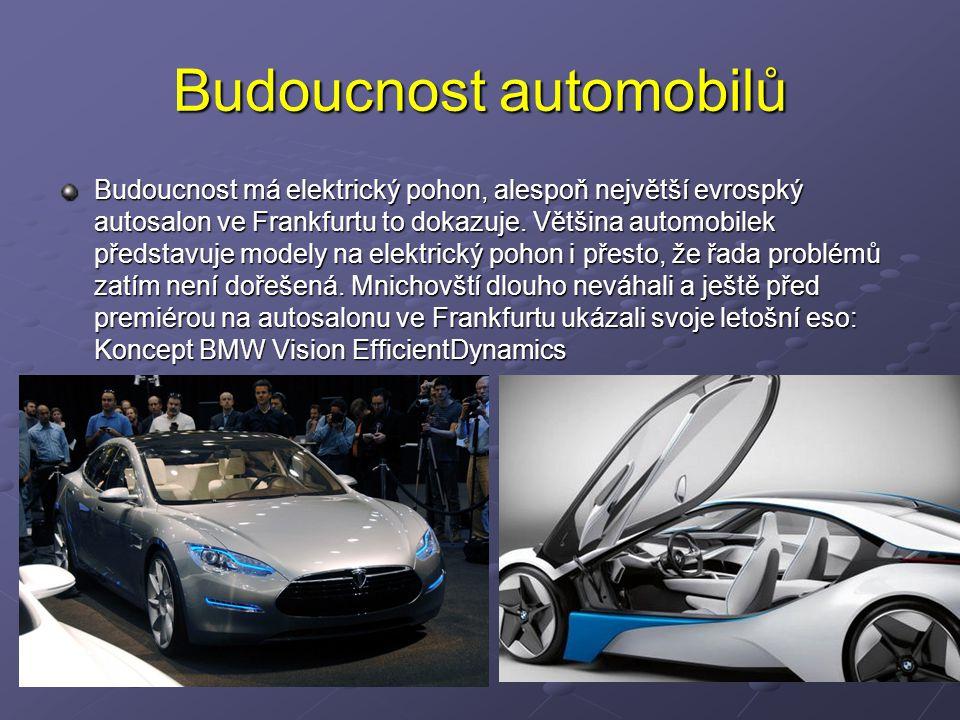 Budoucnost automobilů Budoucnost má elektrický pohon, alespoň největší evrospký autosalon ve Frankfurtu to dokazuje. Většina automobilek představuje m