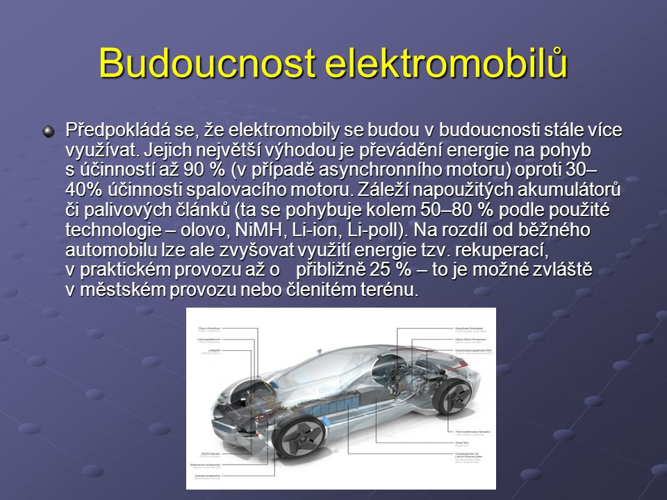 Budoucnost elektromobilů Předpokládá se, že elektromobily se budou v budoucnosti stále více využívat. Jejich největší výhodou je převádění energie na