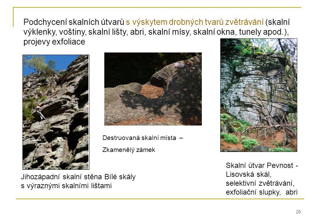 20 Podchycení skalních útvarů s výskytem drobných tvarů zvětrávání (skalní výklenky, voštiny, skalní lišty, abri, skalní mísy, skalní okna, tunely apod.), projevy exfoliace Skalní útvar Pevnost - Lisovská skál, selektivní zvětrávání, exfoliační slupky, abri Jihozápadní skalní stěna Bílé skály s výraznými skalními lištami Destruovaná skalní místa – Zkamenělý zámek