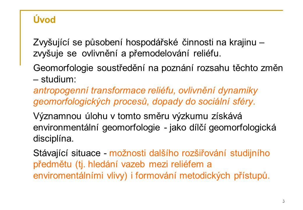 14 2) podrobná geomorfologická inventarizace (založená na terénním geomorfologickém průzkumu s využitím podrobného geomorfologického mapování) vybraných lokalit.