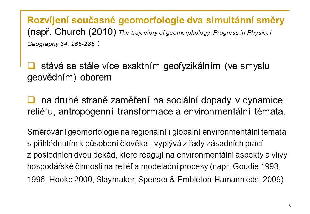 6 Rozvíjení současné geomorfologie dva simultánní směry (např.