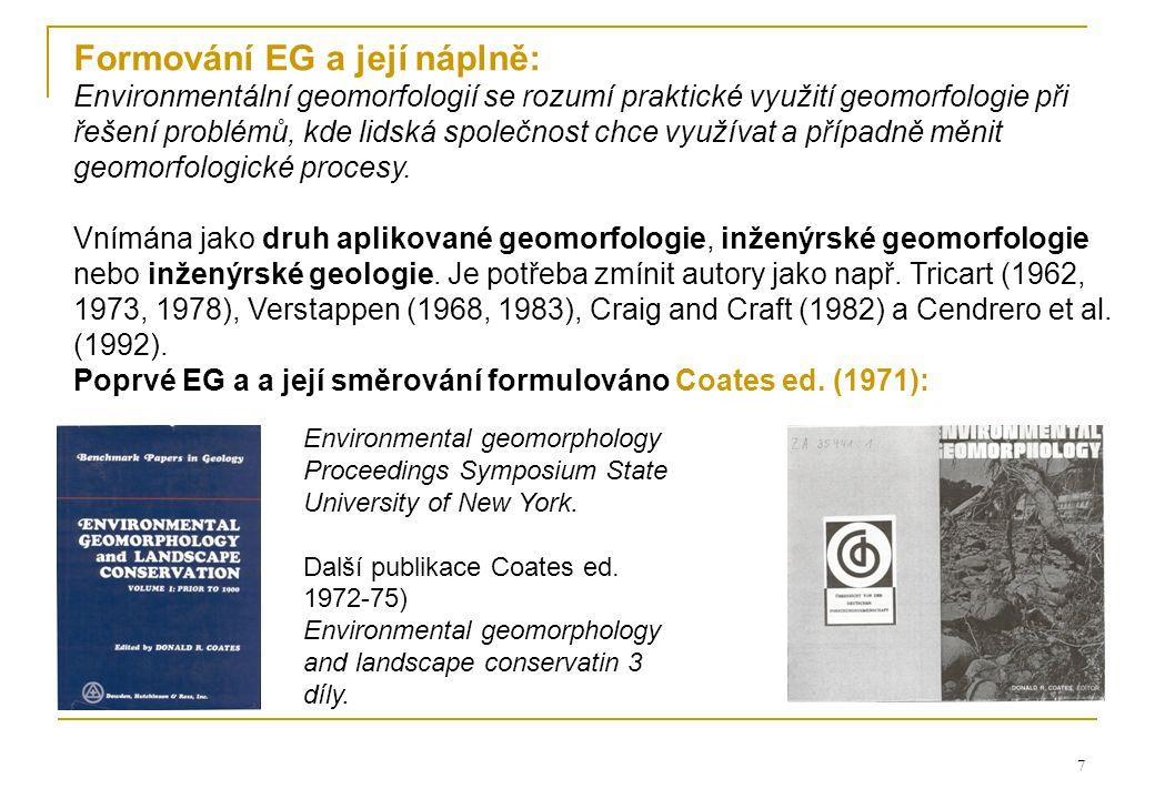 7 Formování EG a její náplně: Environmentální geomorfologií se rozumí praktické využití geomorfologie při řešení problémů, kde lidská společnost chce využívat a případně měnit geomorfologické procesy.