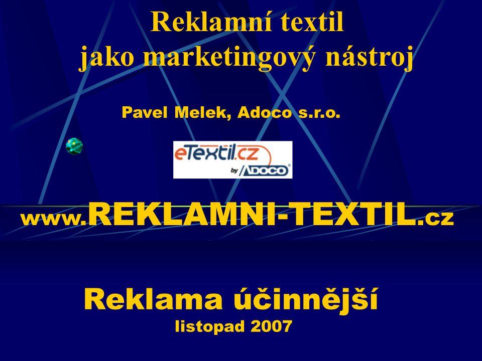 Reklamní textil jako marketingový nástroj Reklama účinnější listopad 2007 Pavel Melek, Adoco s.r.o.