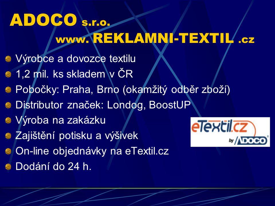 ADOCO s.r.o. www. REKLAMNI-TEXTIL. cz Výrobce a dovozce textilu 1,2 mil.