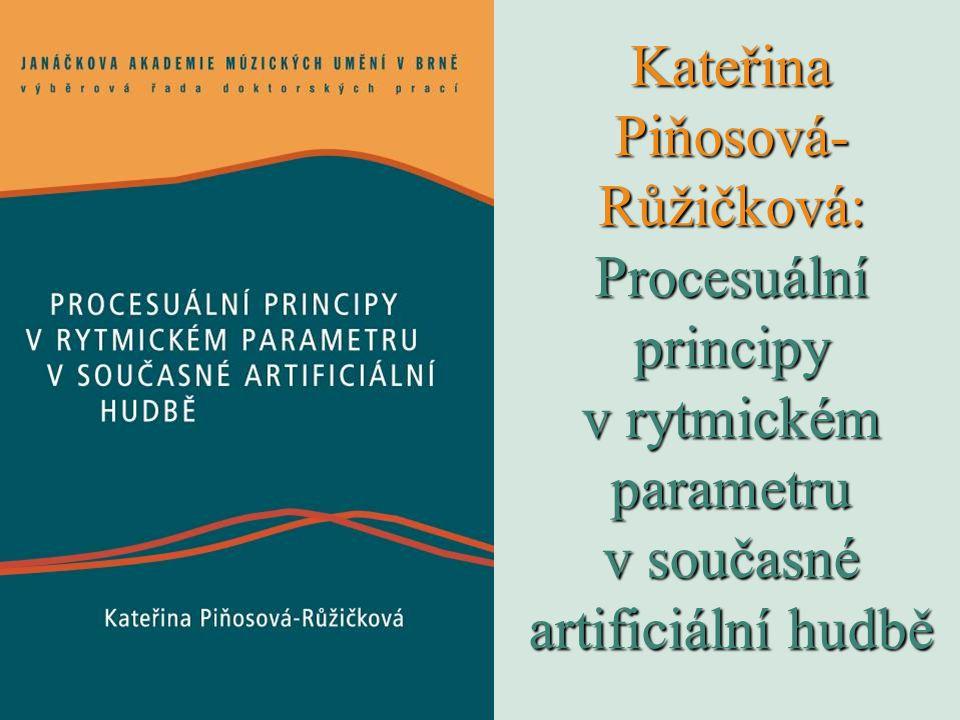 Kateřina Piňosová- Růžičková: Procesuální principy v rytmickém parametru v současné artificiální hudbě