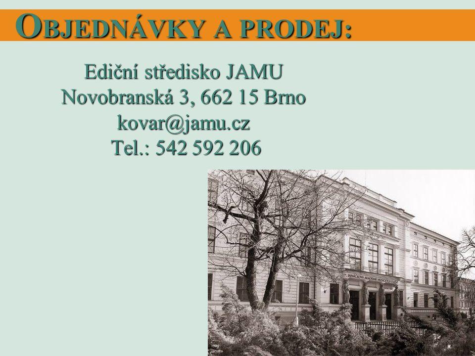 O BJEDNÁVKY A PRODEJ: Ediční středisko JAMU Novobranská 3, 662 15 Brno kovar@jamu.cz Tel.: 542 592 206