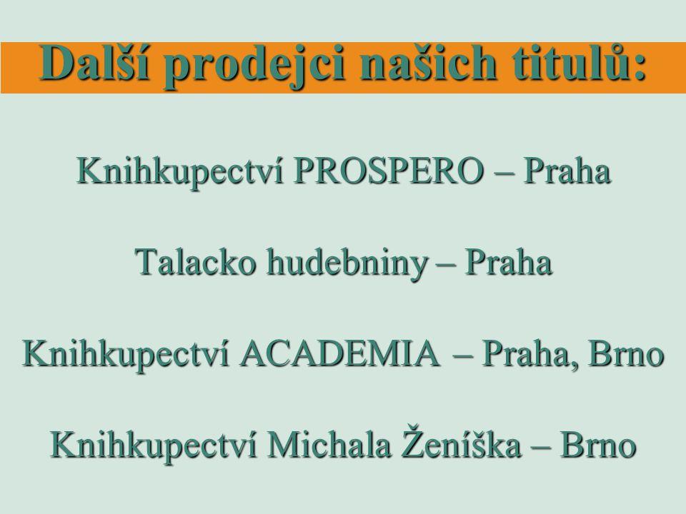 Další prodejci našich titulů: Knihkupectví PROSPERO – Praha Talacko hudebniny – Praha Knihkupectví ACADEMIA – Praha, Brno Knihkupectví Michala Ženíška – Brno
