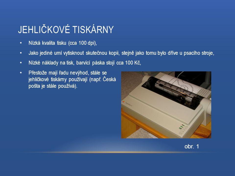 JEHLIČKOVÉ TISKÁRNY Nízká kvalita tisku (cca 100 dpi), Jako jediné umí vytisknout skutečnou kopii, stejně jako tomu bylo dříve u psacího stroje, Nízké náklady na tisk, barvící páska stojí cca 100 Kč, Přestože mají řadu nevýhod, stále se jehličkové tiskárny používají (např.