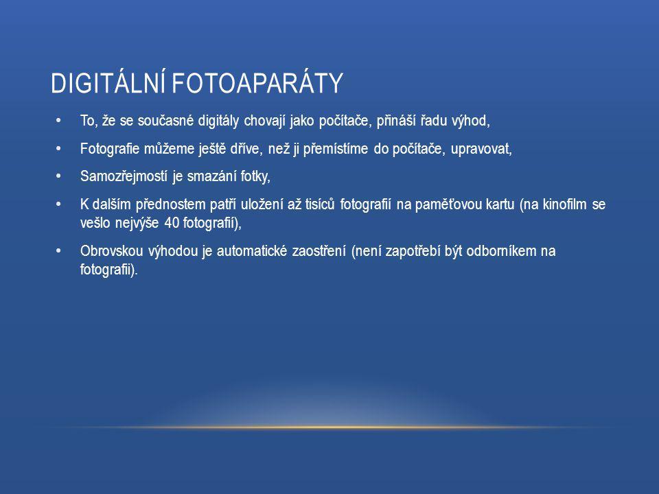 DIGITÁLNÍ FOTOAPARÁTY To, že se současné digitály chovají jako počítače, přináší řadu výhod, Fotografie můžeme ještě dříve, než ji přemístíme do počítače, upravovat, Samozřejmostí je smazání fotky, K dalším přednostem patří uložení až tisíců fotografií na paměťovou kartu (na kinofilm se vešlo nejvýše 40 fotografií), Obrovskou výhodou je automatické zaostření (není zapotřebí být odborníkem na fotografii).