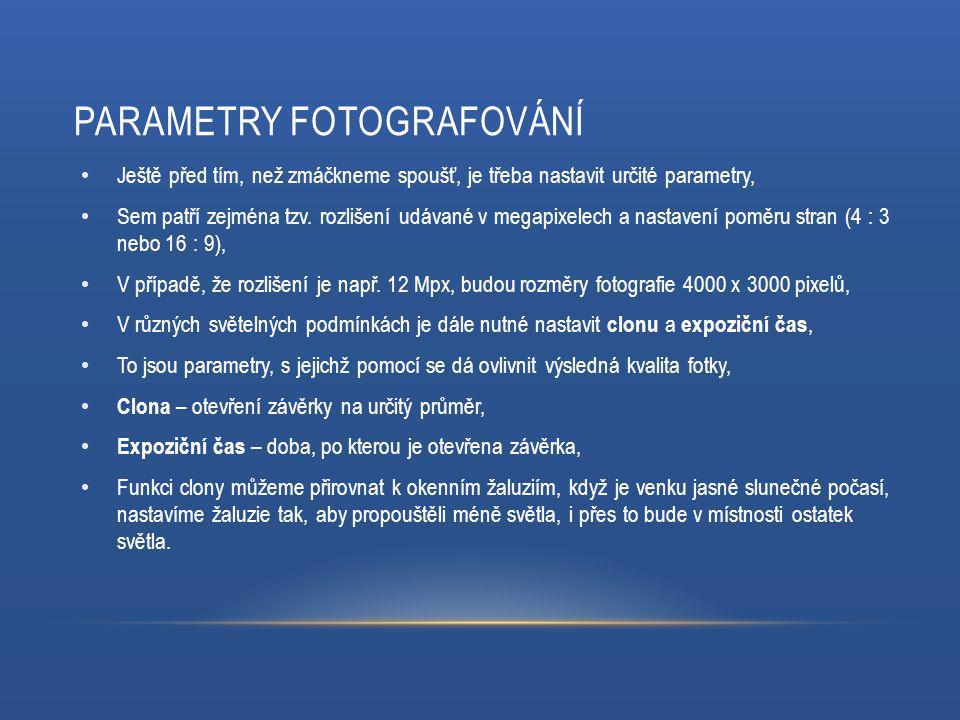 PARAMETRY FOTOGRAFOVÁNÍ Ještě před tím, než zmáčkneme spoušť, je třeba nastavit určité parametry, Sem patří zejména tzv.