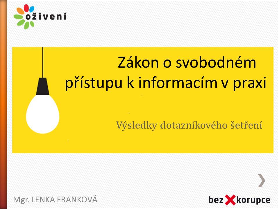 Mgr. LENKA FRANKOVÁ Zákon o svobodném přístupu k informacím v praxi Výsledky dotazníkového šetření