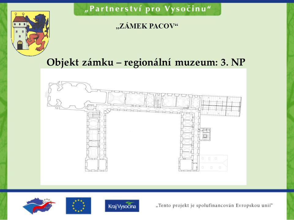 """""""ZÁMEK PACOV Objekt zámku – regionální muzeum: 3. NP"""