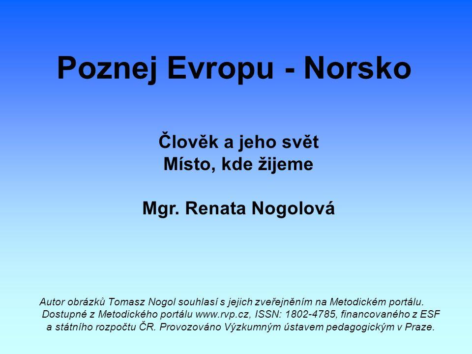 Poznej Evropu - Norsko Autor obrázků Tomasz Nogol souhlasí s jejich zveřejněním na Metodickém portálu. Dostupné z Metodického portálu www.rvp.cz, ISSN