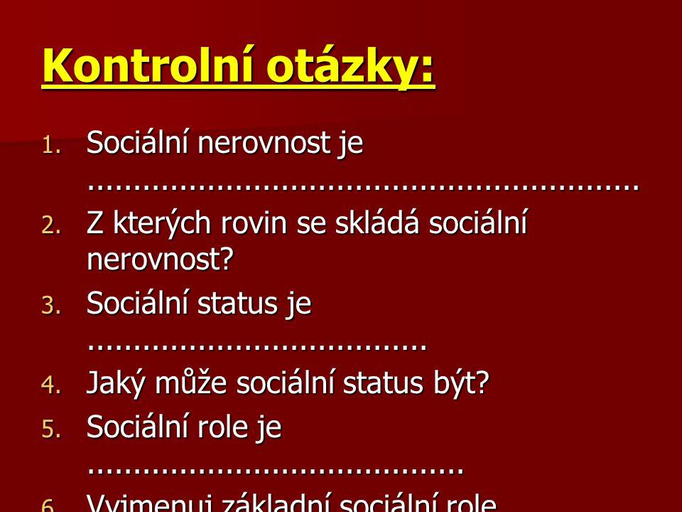 Kontrolní otázky: 1. S ociální nerovnost je............................................................ 2. Z kterých rovin se skládá sociální nerovnos