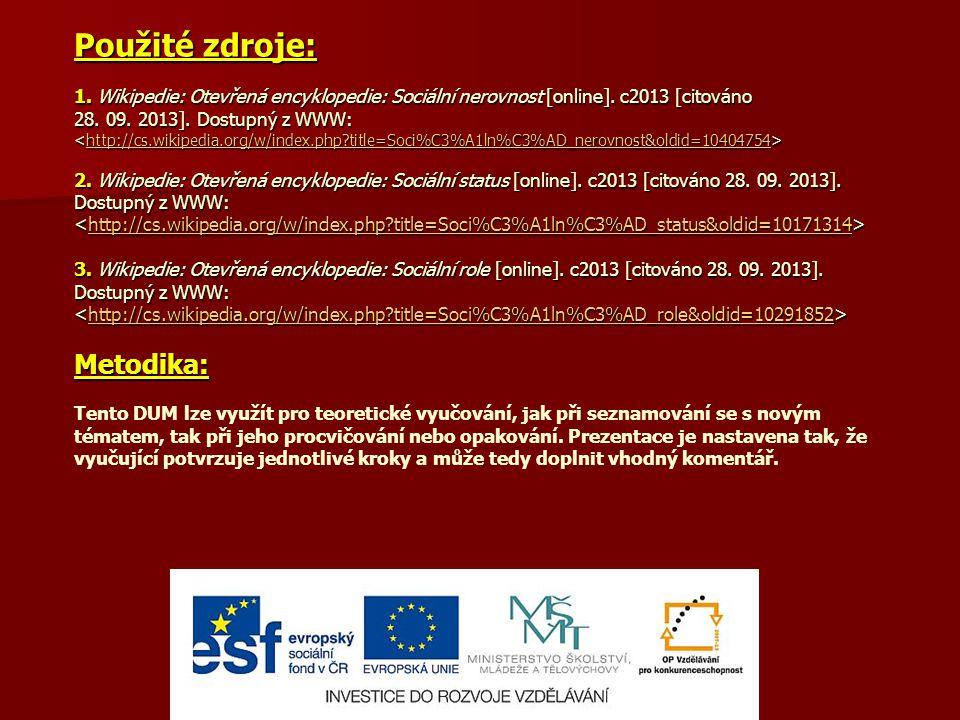 Použité zdroje: 1. Wikipedie: Otevřená encyklopedie: Sociální nerovnost [online]. c2013 [citováno 28. 09. 2013]. Dostupný z WWW: 2. Wikipedie: Otevřen