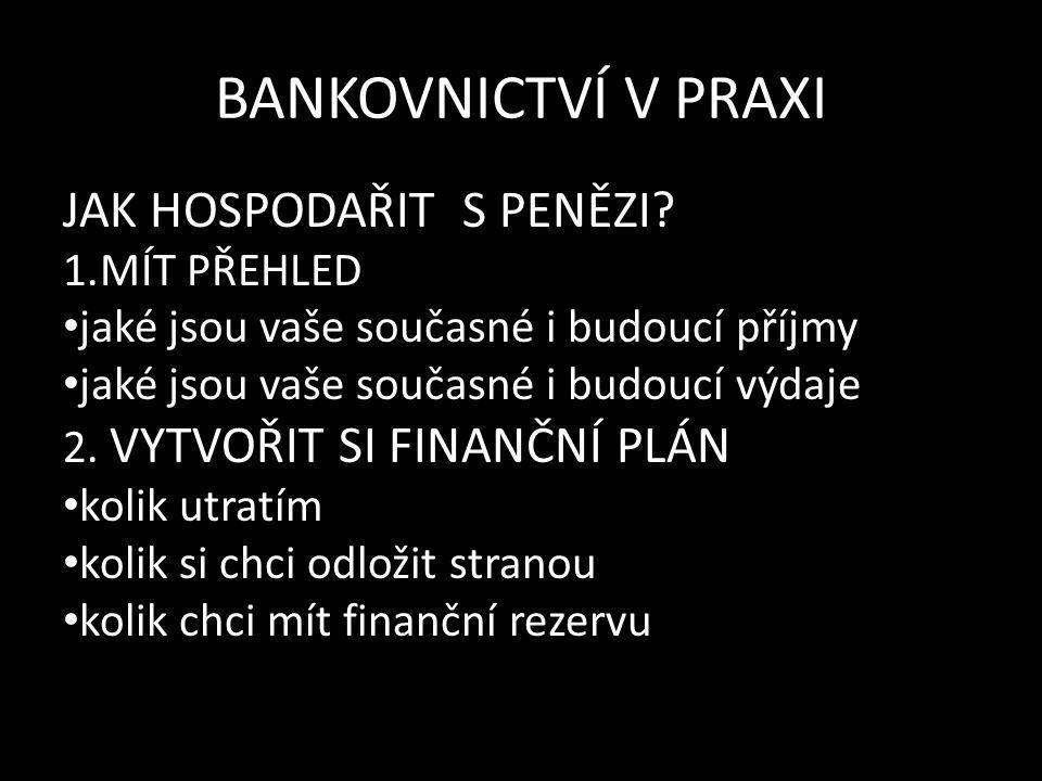 BANKOVNICTVÍ V PRAXI JAK HOSPODAŘIT S PENĚZI.