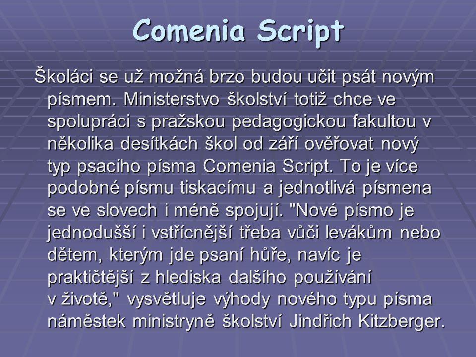 Comenia Script Školáci se už možná brzo budou učit psát novým písmem. Ministerstvo školství totiž chce ve spolupráci s pražskou pedagogickou fakultou