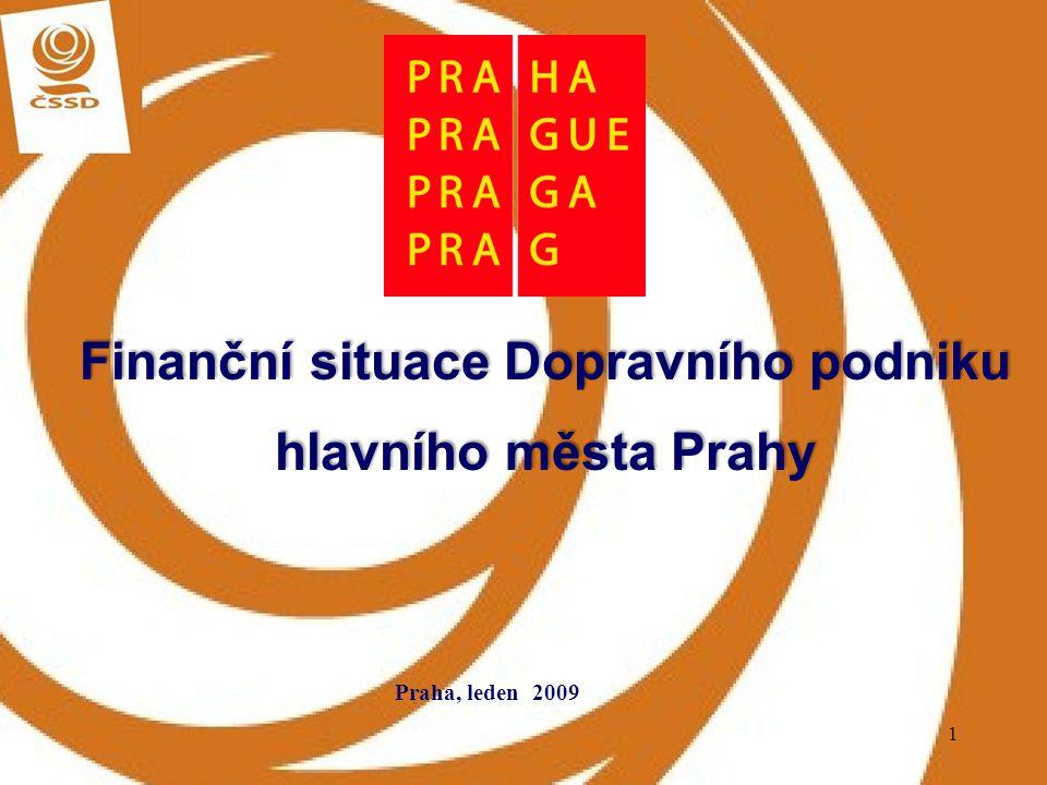 1 Finanční situace Dopravního podniku hlavního města Prahy Praha, leden 2009