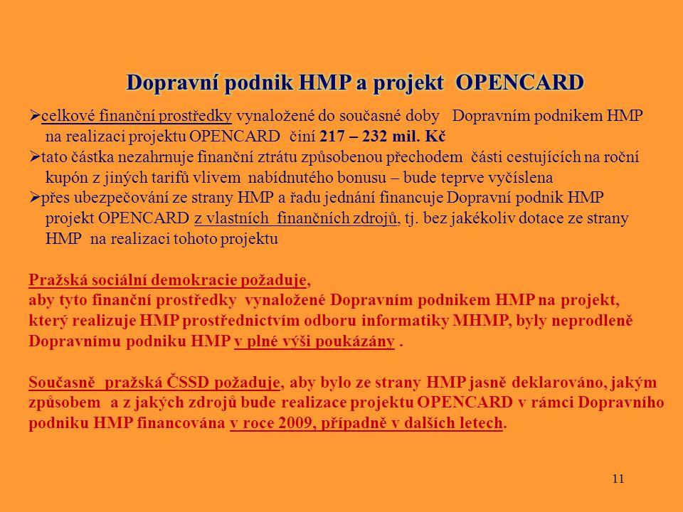 11  celkové finanční prostředky vynaložené do současné doby Dopravním podnikem HMP na realizaci projektu OPENCARD činí 217 – 232 mil. Kč  tato částk