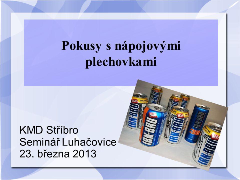 Pokusy s nápojovými plechovkami KMD Stříbro Seminář Luhačovice 23. března 2013