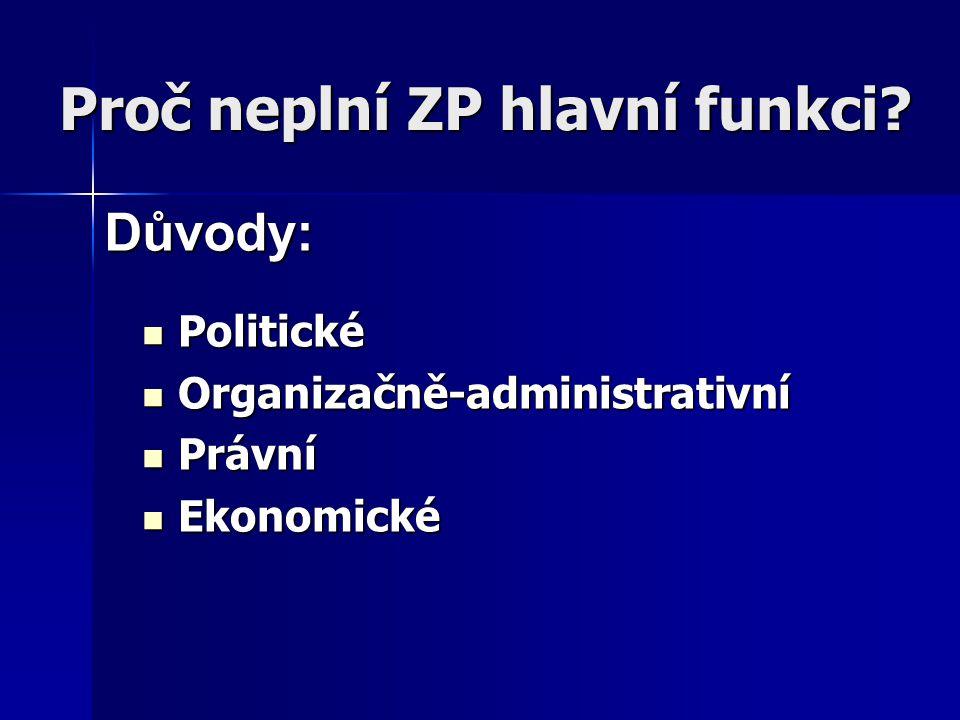 Proč neplní ZP hlavní funkci? Politické Politické Organizačně-administrativní Organizačně-administrativní Právní Právní Ekonomické Ekonomické Důvody: