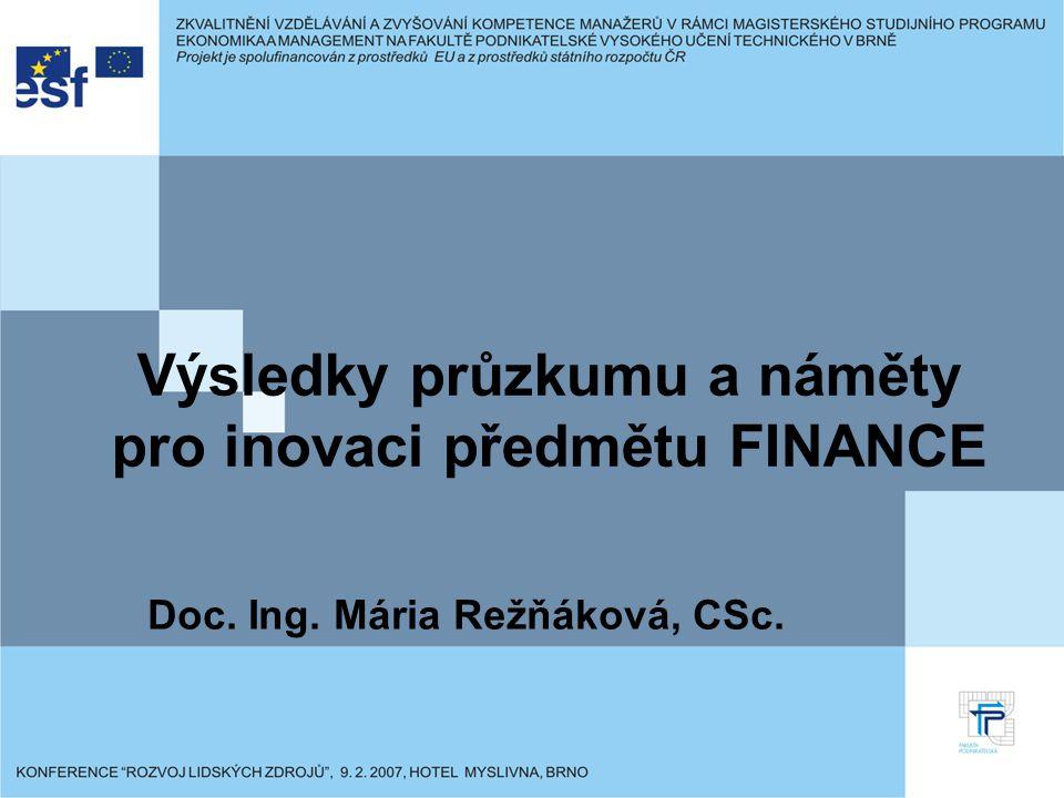 Výsledky průzkumu a náměty pro inovaci předmětu FINANCE Doc. Ing. Mária Režňáková, CSc.