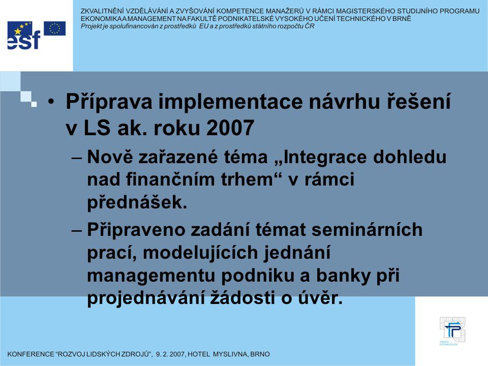 """Příprava implementace návrhu řešení v LS ak. roku 2007 –Nově zařazené téma """"Integrace dohledu nad finančním trhem"""" v rámci přednášek. –Připraveno zadá"""