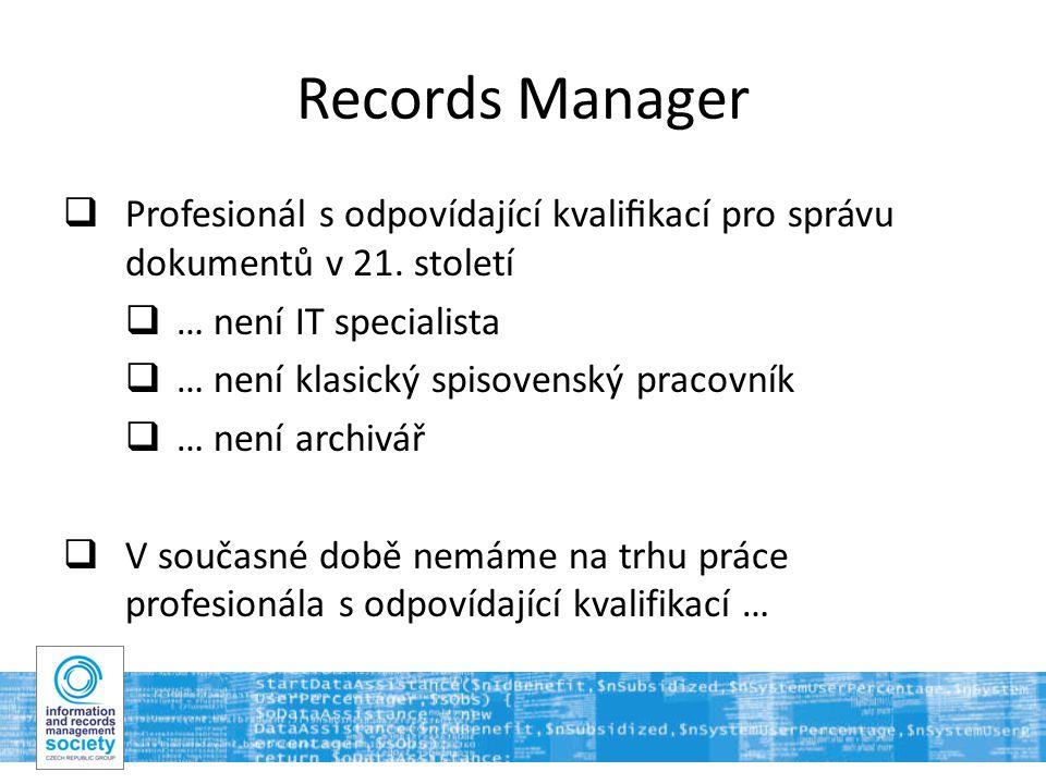 13 Records Manager  Profesionál s odpovídající kvalifikací pro správu dokumentů v 21.
