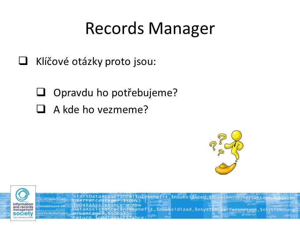 14 Records Manager  Klíčové otázky proto jsou:  Opravdu ho potřebujeme  A kde ho vezmeme
