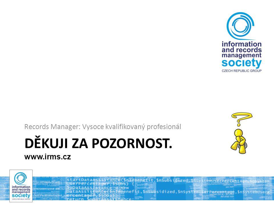 DĚKUJI ZA POZORNOST. www.irms.cz Records Manager: Vysoce kvalifikovaný profesionál