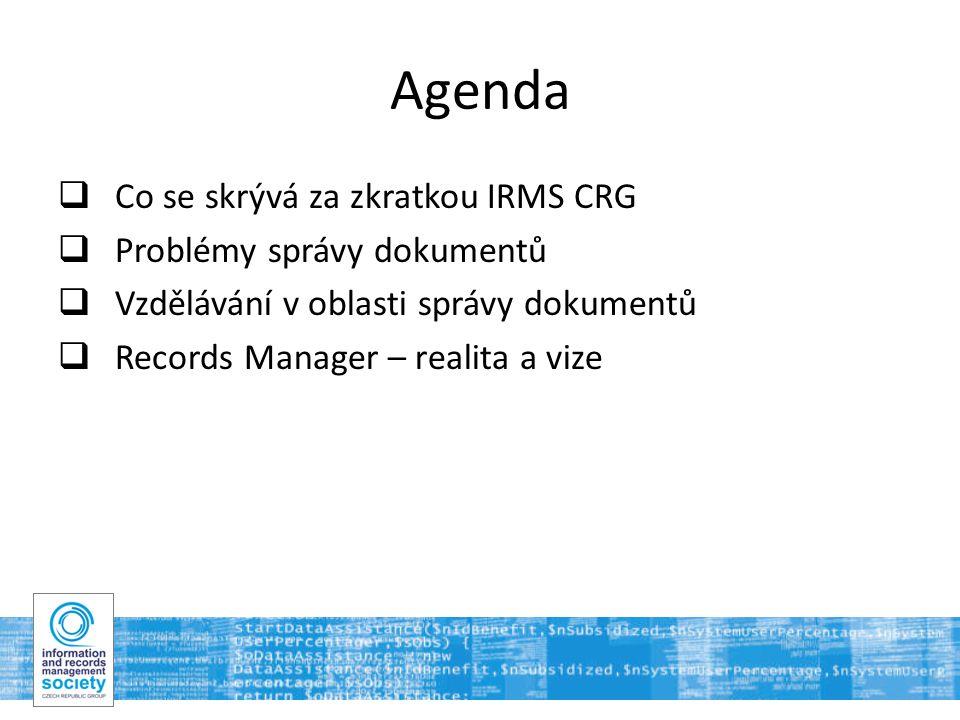 2 Agenda  Co se skrývá za zkratkou IRMS CRG  Problémy správy dokumentů  Vzdělávání v oblasti správy dokumentů  Records Manager – realita a vize