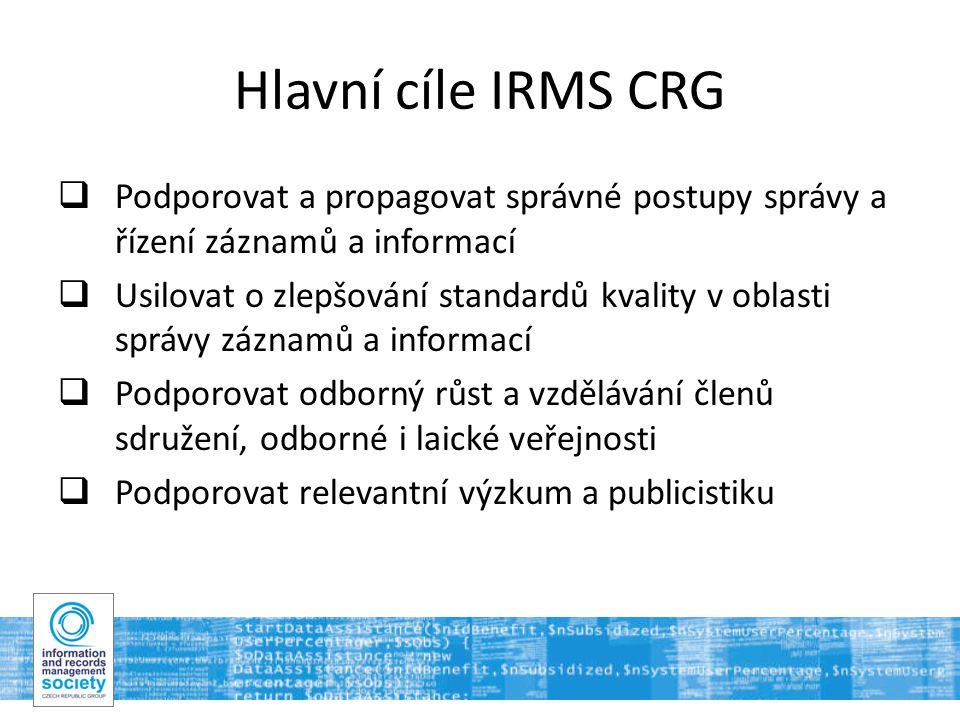 4 Hlavní cíle IRMS CRG  Podporovat a propagovat správné postupy správy a řízení záznamů a informací  Usilovat o zlepšování standardů kvality v oblasti správy záznamů a informací  Podporovat odborný růst a vzdělávání členů sdružení, odborné i laické veřejnosti  Podporovat relevantní výzkum a publicistiku