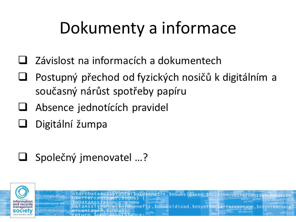 5 Dokumenty a informace  Závislost na informacích a dokumentech  Postupný přechod od fyzických nosičů k digitálním a současný nárůst spotřeby papíru  Absence jednotících pravidel  Digitální žumpa  Společný jmenovatel …