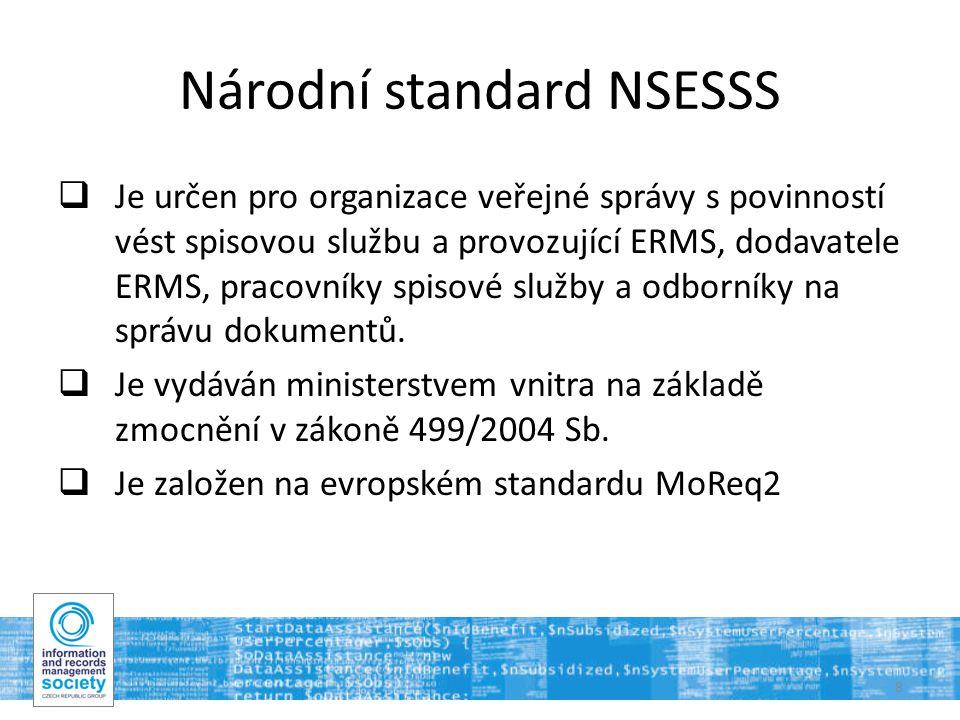 8 Národní standard NSESSS  Je určen pro organizace veřejné správy s povinností vést spisovou službu a provozující ERMS, dodavatele ERMS, pracovníky spisové služby a odborníky na správu dokumentů.