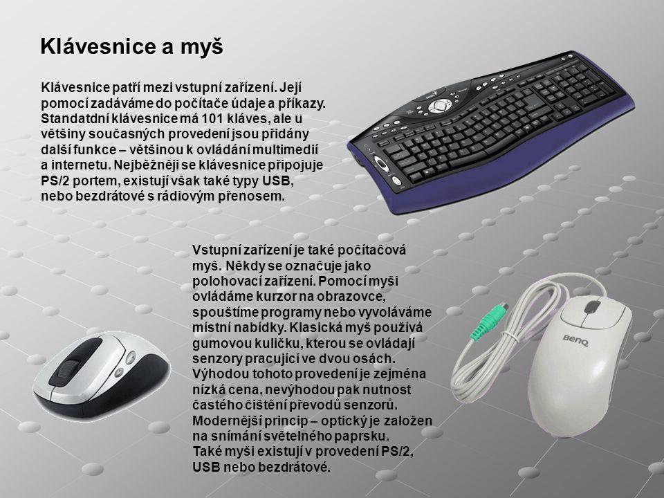 Klávesnice a myš Klávesnice patří mezi vstupní zařízení. Její pomocí zadáváme do počítače údaje a příkazy. Standatdní klávesnice má 101 kláves, ale u