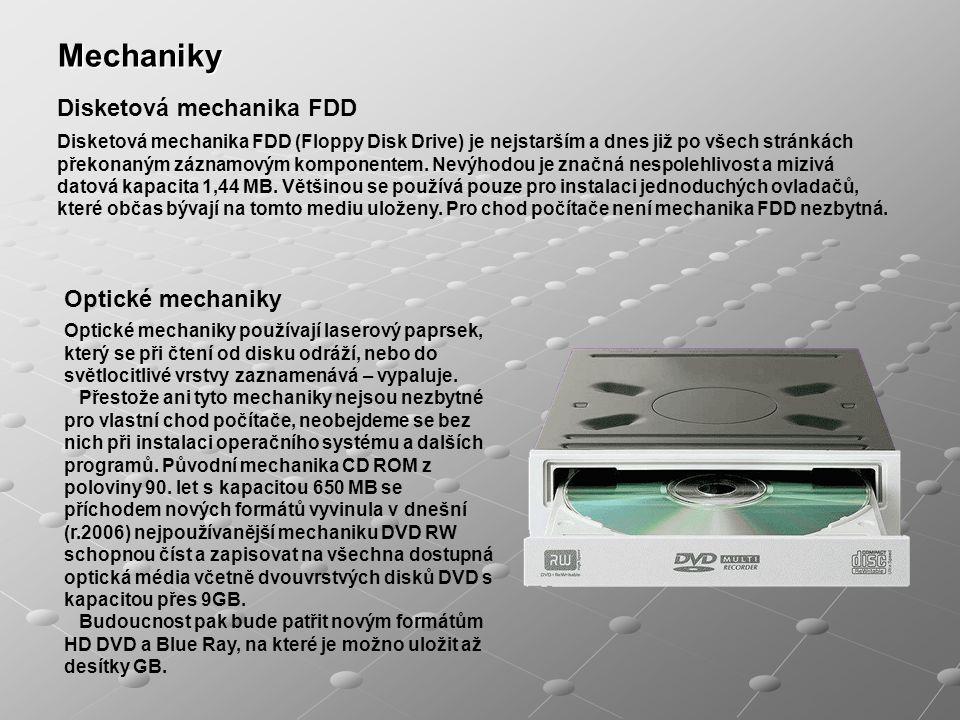 Mechaniky Disketová mechanika FDD (Floppy Disk Drive) je nejstarším a dnes již po všech stránkách překonaným záznamovým komponentem. Nevýhodou je znač