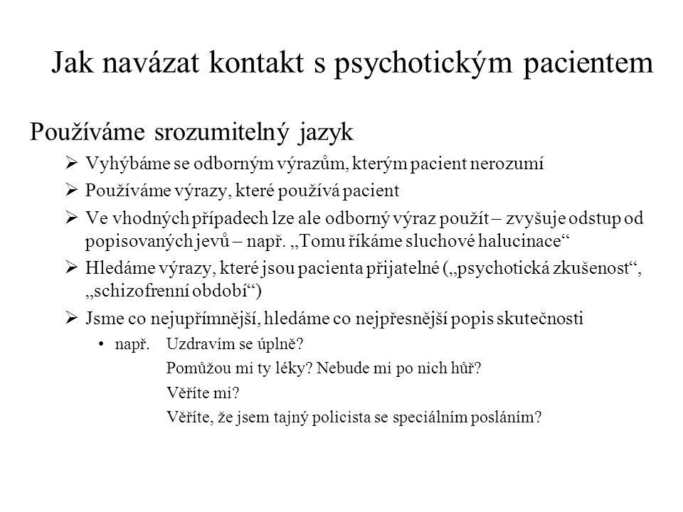 Jak navázat kontakt s psychotickým pacientem Před vlastním setkáním získáme o pacientovi co nejvíce informací – ze zdravotnické dokumentace, od person