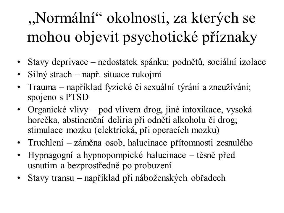 """""""Normalizace"""" psychotických příznaků Zlepšit porozumění psychologickým fenoménům, které připomínají příznaky schizofrenie Zmírnit strach """"ze zešílení"""""""
